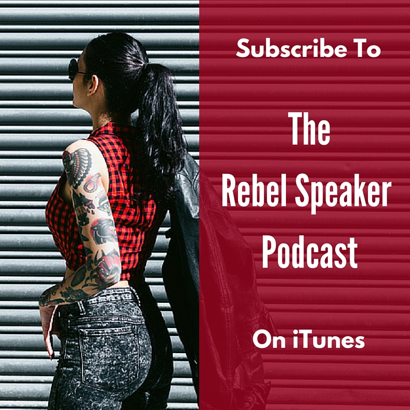 Subscribe to the Rebel Speaker Podcast