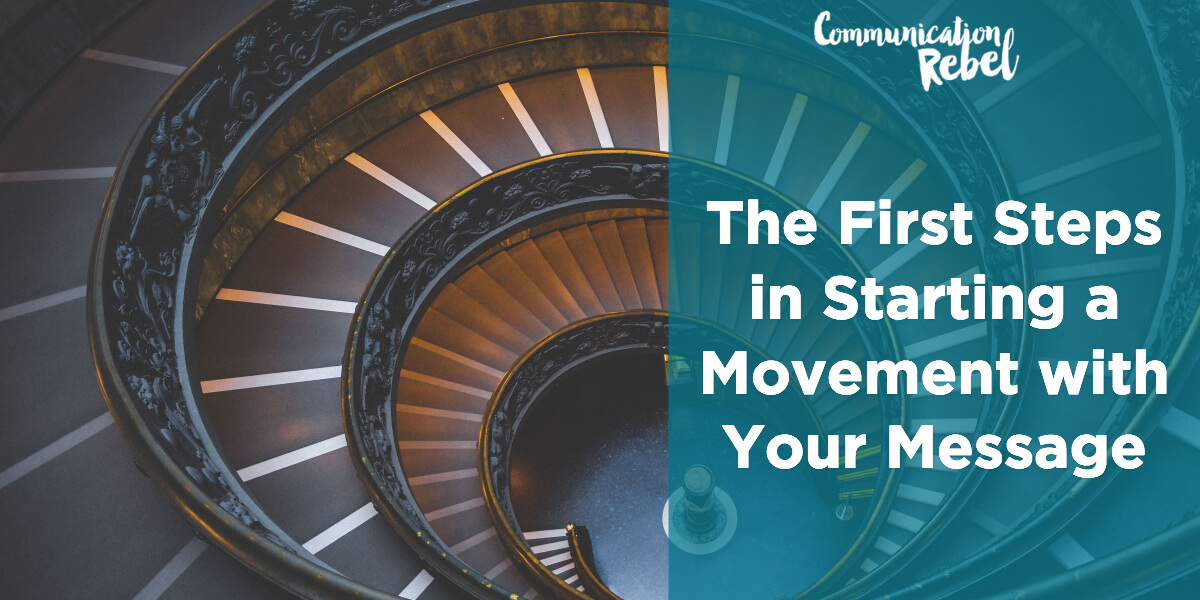 The first steps in starting a movement with your message