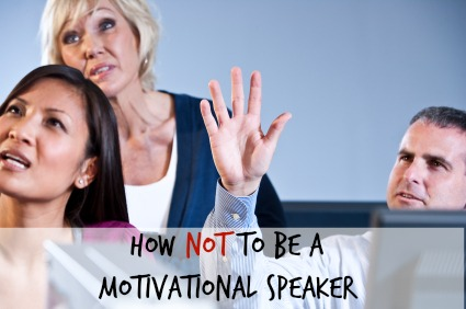 How not to be a motivational speaker
