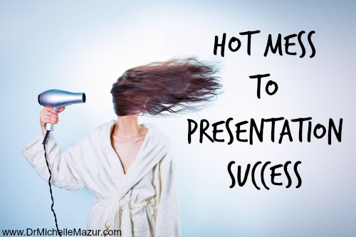 Hot Mess to Presentation Success