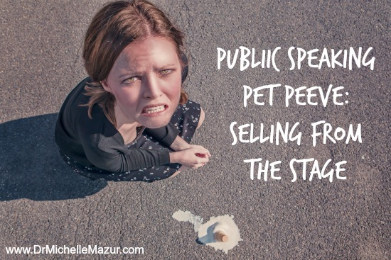 Public Speaking Pet Peeve: Selling from the Stage