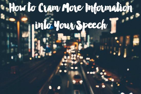 Cram Information into Your Speech