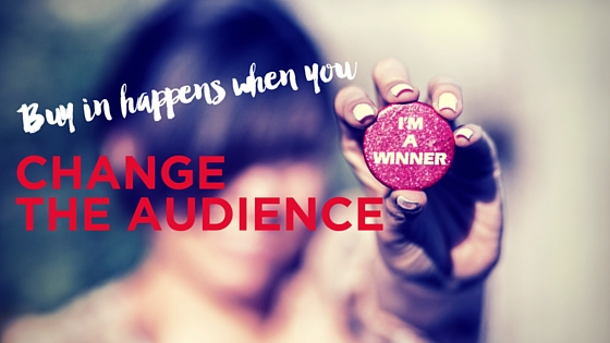 Buy in happens when you change the audience