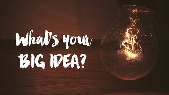 What's your BIG IDEA-